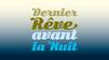 Logo Dernier rêve avant la nuit [RTS]