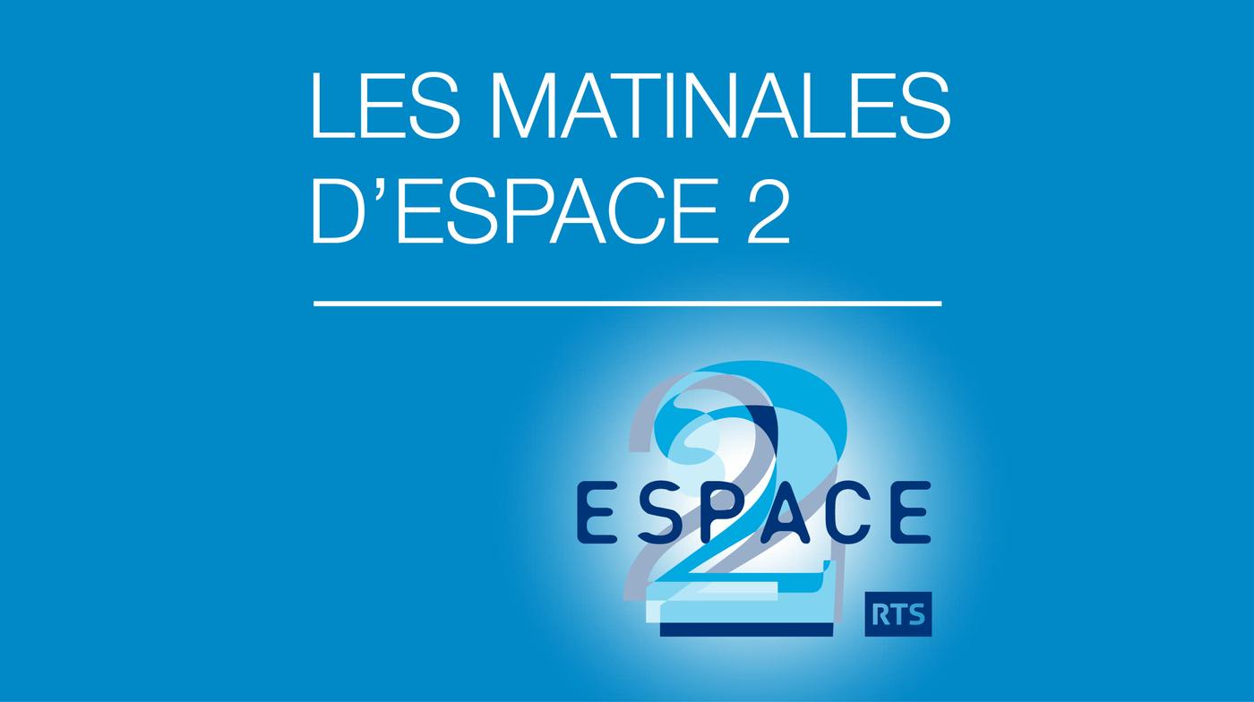 Les matinales d'Espace 2 - Espace 2