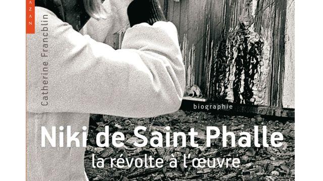 """""""Niki de Saint Phalle, la révolte à l'oeuvre"""" de Catherine Francblin [Editions Hazan]"""