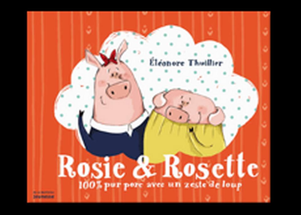 """""""Rosie & Rosette - 100% pur porc avec un zeste de loup"""" d'Eléonore Thuillier. [RTS]"""