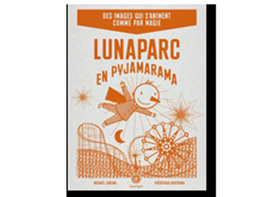 """""""Lunaparc en pyjamarama"""" de Michaël Leblond et Frédérique Bertrand. [RTS]"""