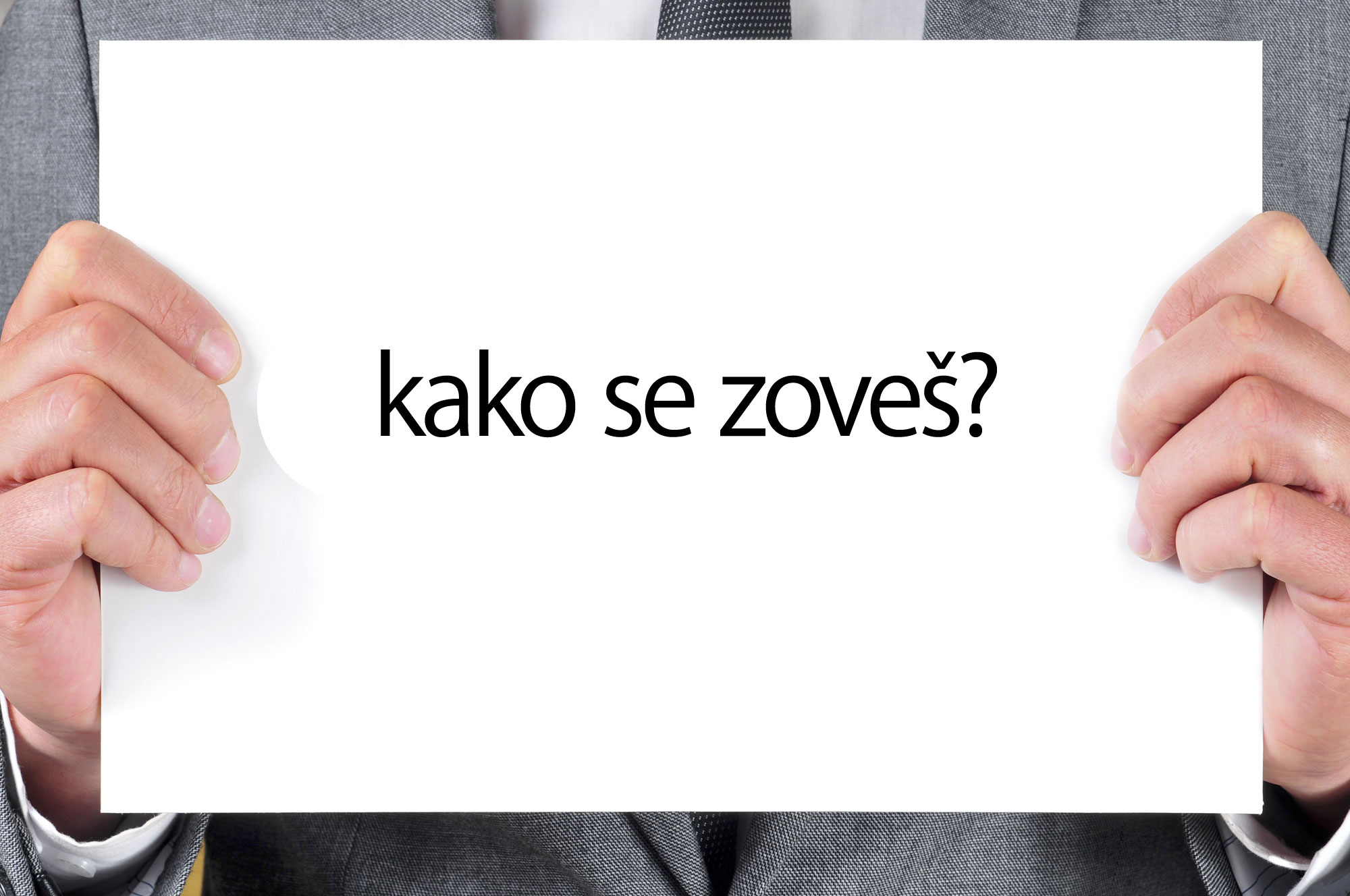 "En langue serbo-croate, ""Comment t'appelles-tu?"" se dit ""kako se zoveš?""."