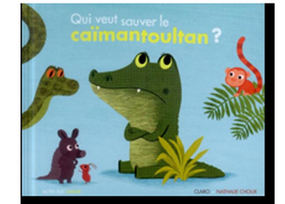 """""""Qui veut sauver le caïmantoultan?"""" de Claro et Nathalie Choux. [RTS]"""