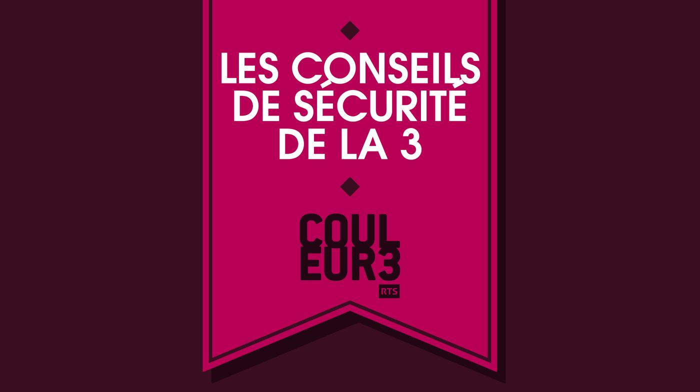 Les Conseils de Sécurité de la 3 - RTS