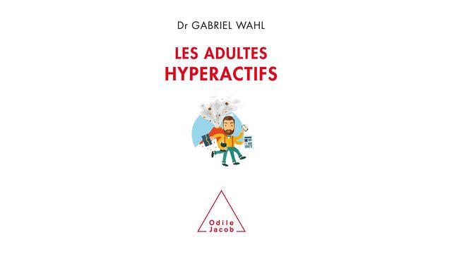 """Couverture du livre """"Les adultes hyperactifs"""" de Gabriel Wahl. [Odile Jacob]"""