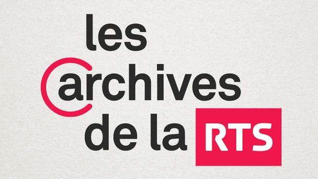 Les archives de la RTS. [Les archives de la RTS. - RTS]