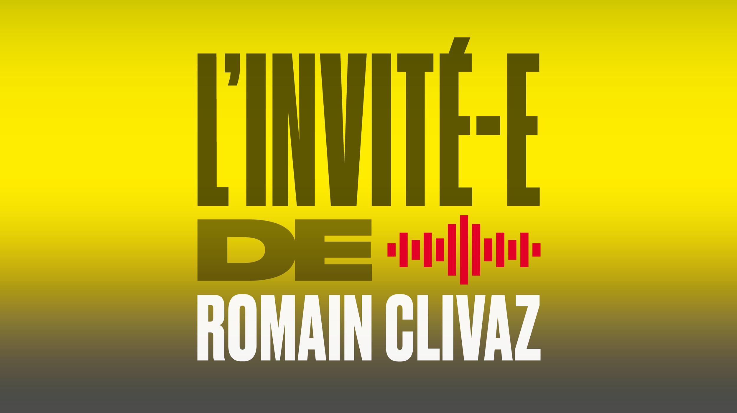 L'invité-e de Romain Clivaz