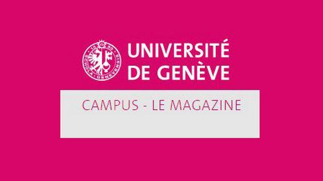 Campus, le magazine de l'Université de Genève [Campus - Université de Genève]