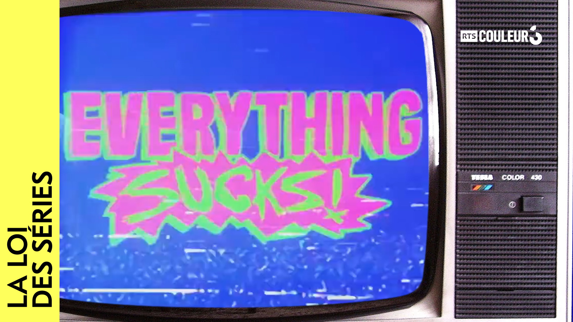 La loi des séries - Everything Sucks!