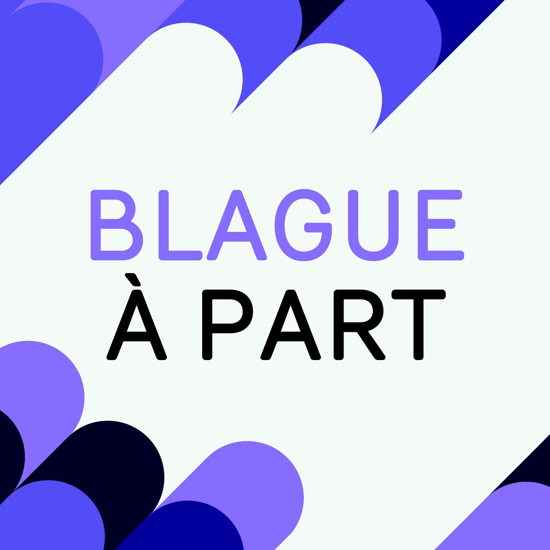 Blague a part