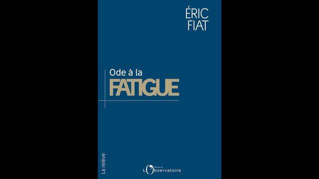 """Le livre """"Ode à la fatigue"""", écrit par le philosophe et professeur Eric Fiat. [DR - Editions de lʹObservatoire]"""