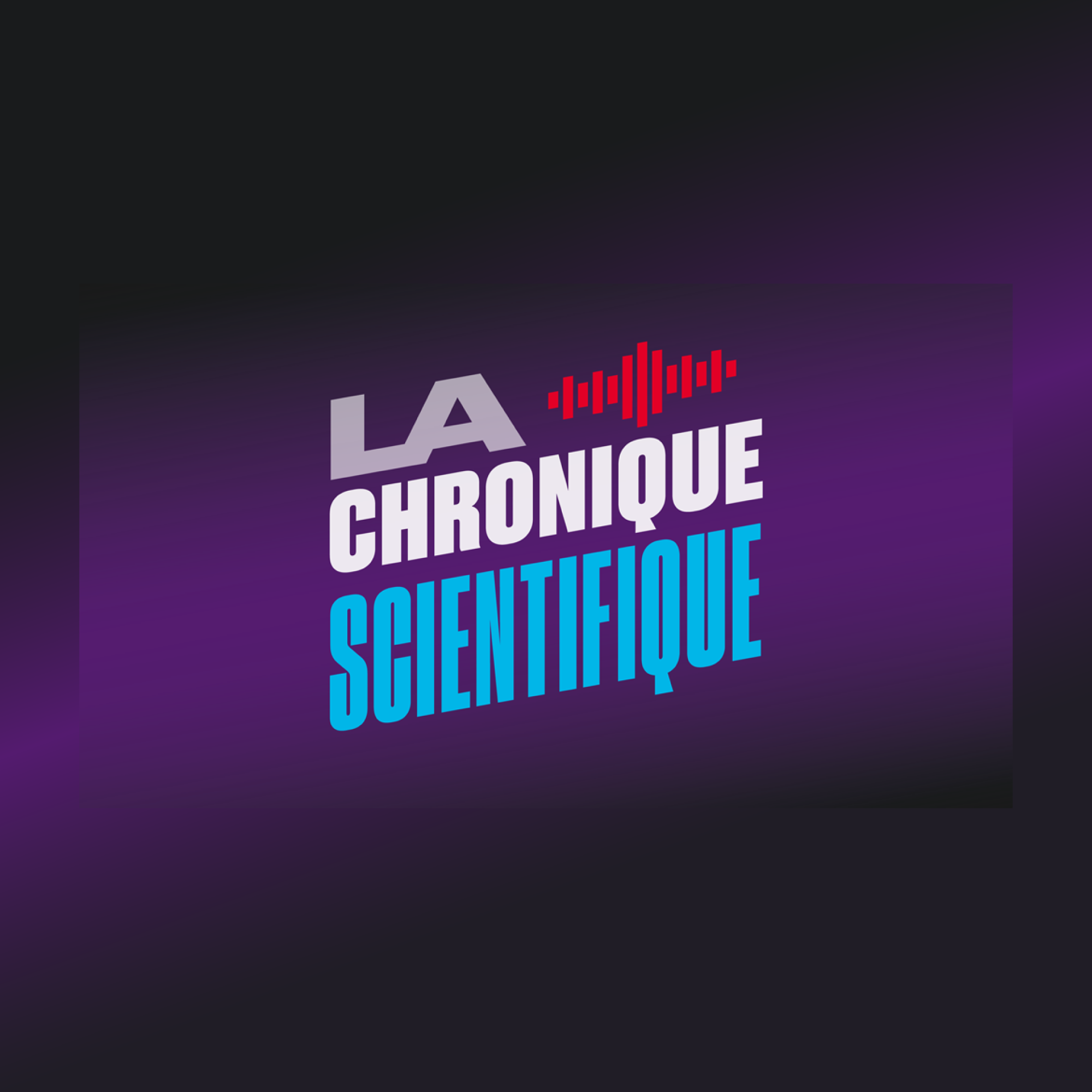 La chronique scientifique.