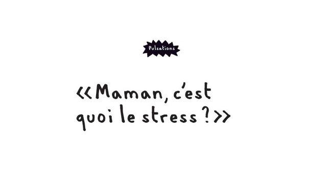 Maman, c'est quoi le stress?, une page du magazine Pulsations. [Pulsations - Hôpitaux universitaires de Genève]