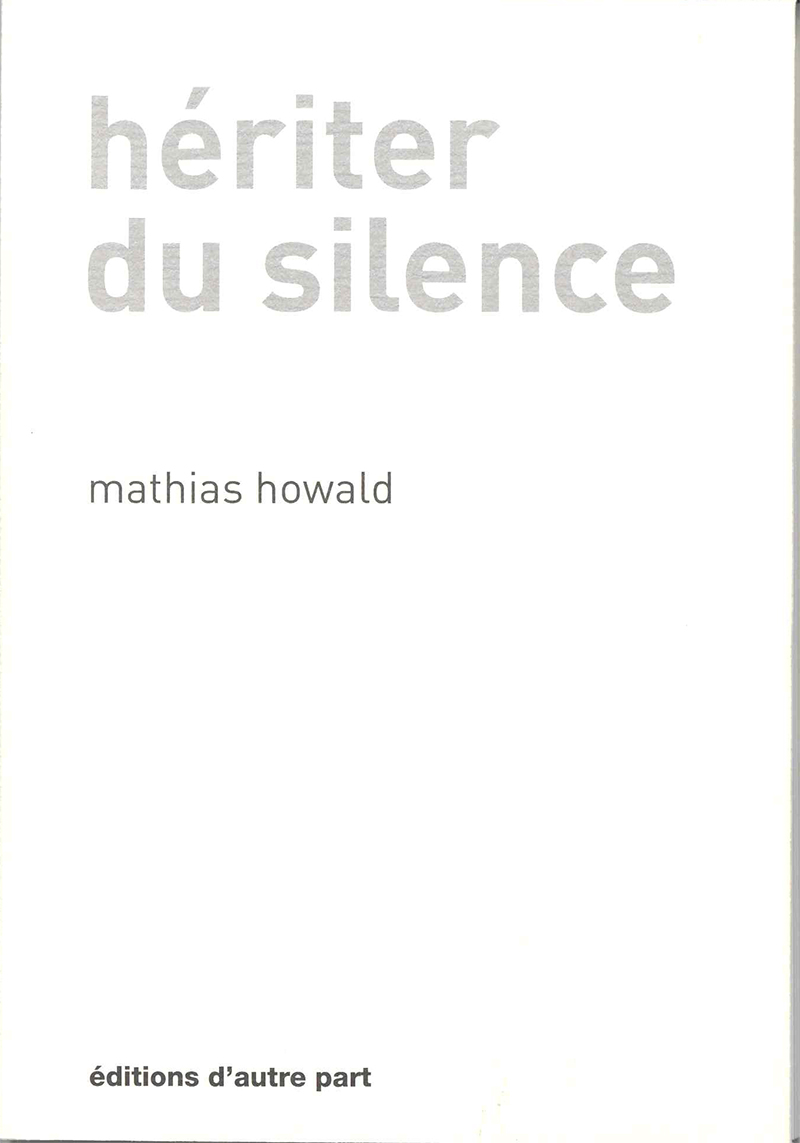 Hériter du silence, Mathias Howald (Editions d'autre part).