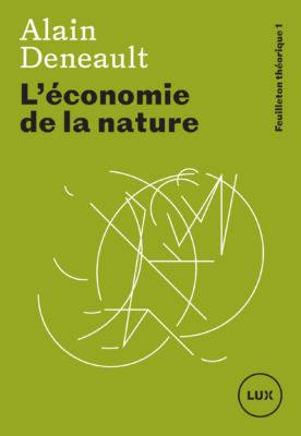 """La couverture du livre """"L'économie de la nature"""" d'Alain Deneault."""