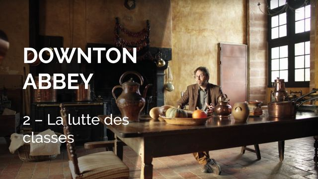 Downton Abbey, la lutte des classes. [La Souris Verte / RTS]