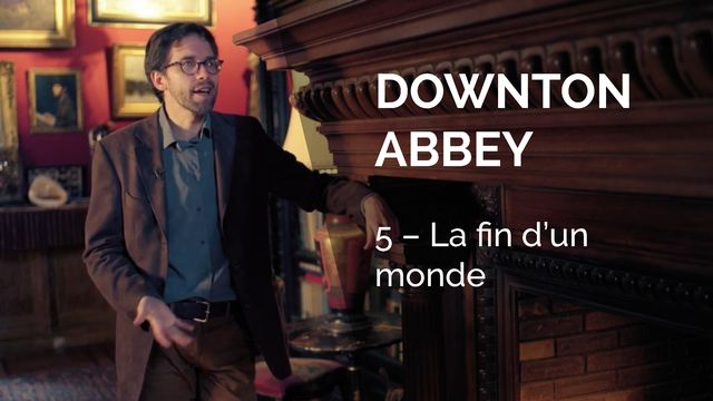 Downton Abbey, la fin d'un monde. [La Souris Verte / RTS]