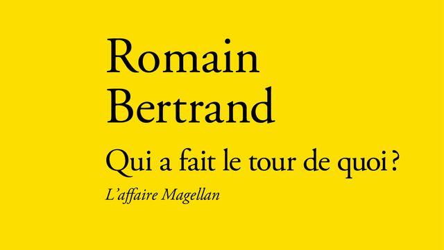 """La couverture du livre """"Qui a fait le tour de quoi. L'affaire Magellan"""" de Romain Bertrand. [Editions Verdier]"""