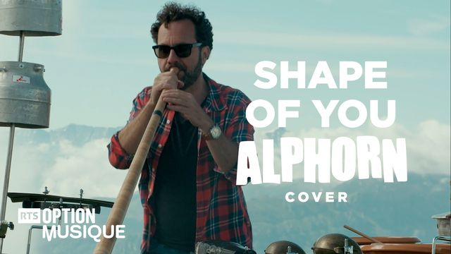 "Swiss Cover #4 - Ed Sheeran - ""Shape of You"" - Alphorn cover [Swiss Covers - Option Musique]"