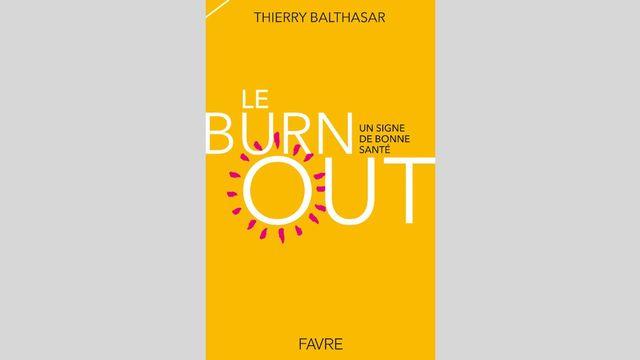 """Le livre """"Le burnout: un signe de bonne santé"""". [Editions Favre]"""