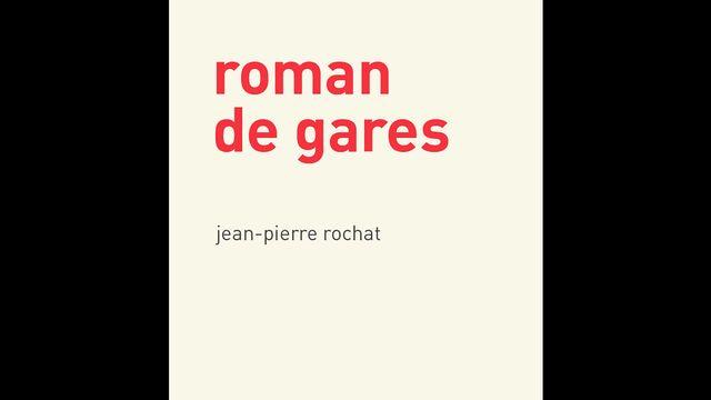 """La couverture du livre """"Roman de gares"""" de Jean-Pierre Rochat. [éditions d'autre part]"""