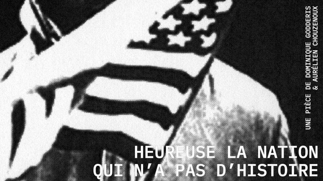 """""""Heureuse la nation qui n'a pas d'histoire"""", une pièce de Dominique Godderis, Aurélien Chouzenoux. [Pauline Perret]"""