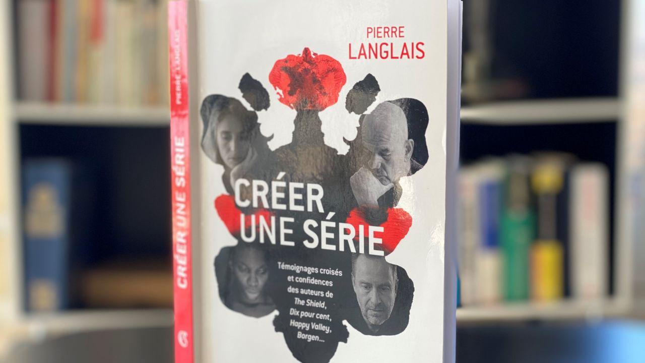 """Pierre Langlais, """"Créer une série"""". [Editions Armand Colin]"""
