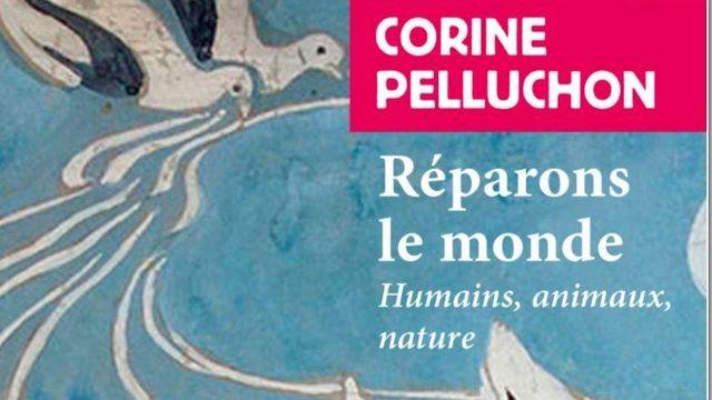 Réparons le monde. Humains, animaux, nature de Corine Pelluchon Ed - Rivages poche. coll Petite Bibliothèque [payot-rivages.fr]