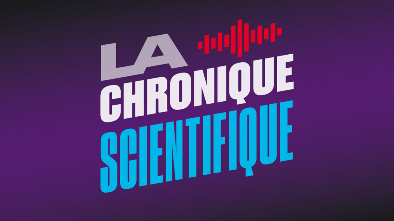 La chronique scientifique.