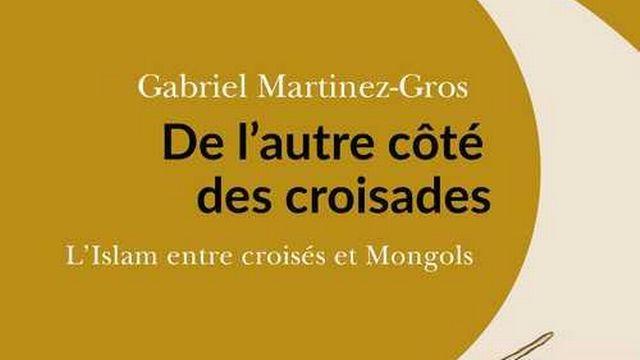 De l'autre côté des Croisades... Gabriel Martinez-Gros - [passes-composes.com - DR]